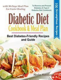 Diabetic Diet Cookbook and Meal Plan: Best Diabetes-Friendly Recipes and Guide to Reverse and Prevent Diabetes with 30-Days Meal Plan for Faster Healing (A Type 2 Diabetes Diet Cookbook)
