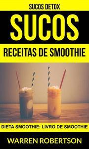 Sucos: Receitas de smoothie: Dieta smoothie: Livro de smoothie (Sucos Detox)