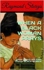 When a Black Woman Prays: How Church and Faith Change Black Women