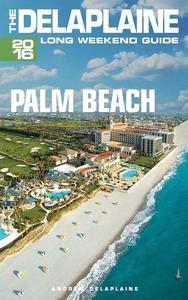 Palm Beach - The Delaplaine 2016 Long Weekend Guide