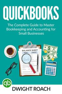 Quickbooks: The Complete Guide to Master Bookkeeping and Accounting for Small Businesses