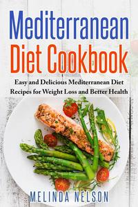 Mediterranean Diet Cookbook: Easy and Delicious Mediterranean Diet Recipes for Weight Loss and Better Health