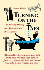 Turning On The Taps - The Amazing Story of your Bathroom and its Accessories