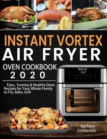 Instant Vortex Air Fryer Oven Cookbook 2020:Easy, Yummy & Healthy Oven Recipes for Your Whole Family to Fry, Bake, Grill