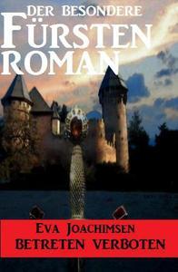 Der besondere Fürstenroman - Betreten verboten
