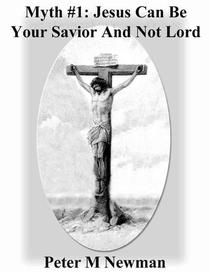 Myth #1: Jesus Can Be Your Savior And Not Your Lord
