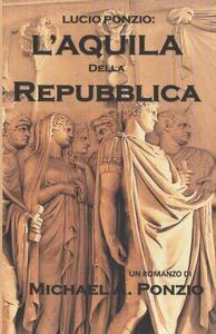 Lucio Ponzio: L'Aquila della Repubblica