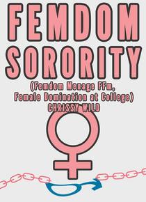 Femdom Sorority (Femdom Menage FFm, Female Domination at College)