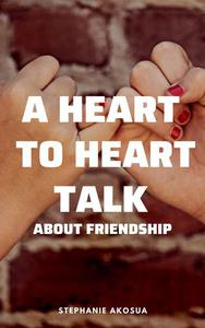 A Heart to Heart Talk About Friendship