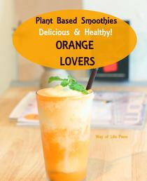 Plant Based Smoothies - Delicious & Healthy - Orange Lovers