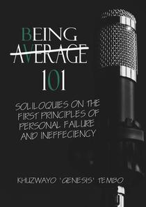 Being Average: Soliloquies on the First Principles of Personal Failure and Inefficiency.