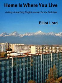 Home Is Where You Live: A diary of teaching English abroad for the first time