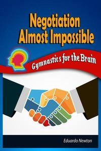 Negotiation Almost Impossible: Gymnastics for the Brain