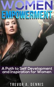 WOMEN EMPOWERMENT: ( A path to Self Development And Inspiration For Women )
