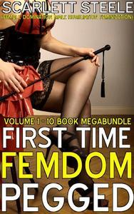First Time Femdom Pegged (Female Domination, Male Humiliation, Feminization) - Volume 1 - 10 Book MegaBundle