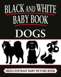 Black And White Baby Books: Dogs