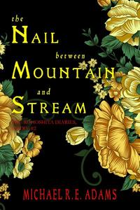 The Nail Between Mountain and Stream (The Rohoshita Diaries, Entry #2)