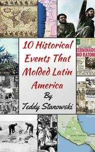 10 Historical Events That Molded Latin America