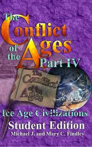 The Conflict of the Ages Student Edition IV Ice Age Civilizations