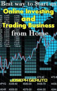 Best way to $tart an Online Investing and Trading Business from Home