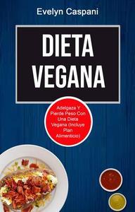 Dieta Vegana: Adelgaza Y Pierde Peso Con Una Dieta Vegana (Incluye Plan Alimenticio)