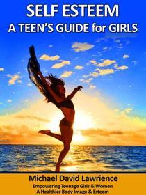Self-Esteem: A Teen's Guide for Girls