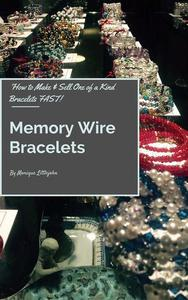 How to Make and Sell One of a Kind Bracelets Fast: Memory Wire Bracelets