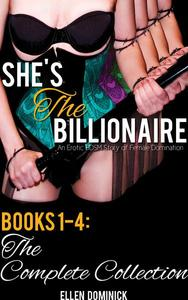 She's the Billionaire: An Erotic BDSM Story of Female Domination- Books 1-4: The Complete Collection