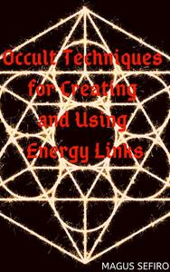 Occult Techniques for Creating and Using Energy Links
