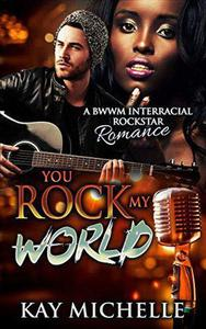 You Rock My World: A BWWM Interracial Rock Star Romance