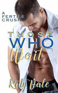 Those Who Wait, A Fertile Crush