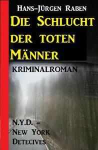Die Schlucht der toten Männer: N.Y.D. - New York Detectives Kriminalroman