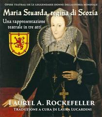 Maria Stuarda, regina di Scozia: una rappresentazione teatrale in tre atti