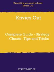 Knvies Out Complete Guide - Strategy - Cheats - Tips and Tricks