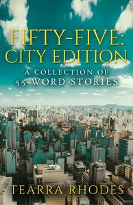 Fifty-Five: City Edition A Collection of 55-Word Stories