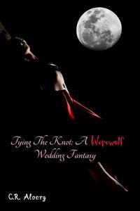Tying The Knot: A Werewolf Wedding Fantasy (Werewolf breeding erotica)