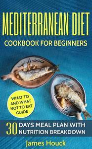 Mediterranean Diet: Mediterranean Diet Cookbook For Beginners: 30 Days Meal Plan For Rapid Weight Loss: 45 Mediterranean Diet Recipes With Nutrition Breakdown