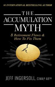 The Accumulation Myth: 8 Retirement Flaws & How to Fix Them