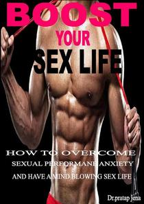 Boost Your Sex Life , How to Over Come Sexual Performance Anxiety and Have a Mind Blowing Sex.
