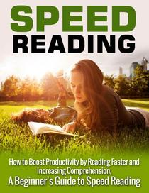 Speed Reading: How to Boost Productivity by Reading Faster and Increasing Comprehension: A Beginner's Guide to Speed Reading