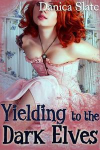 Yielding to the Dark Elves: An Erotic Fantasy