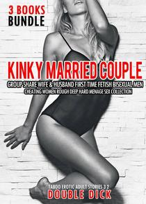 3 Books Bundle Kinky Married Couple Group Share Wife & Husband First Time Fetish Bisexual Men Cheating Women Rough Deep Hard Menage Sex Collection