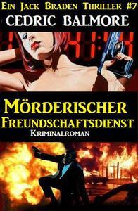 Mörderischer Freundschaftsdienst:  Ein Jack Braden Thriller #7