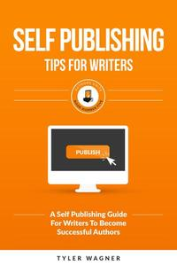 Self Publishing Tips For Writers
