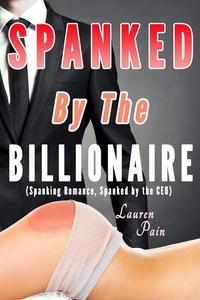 Spanked By the Billionaire (Spanking Romance, Spanked by the CEO)
