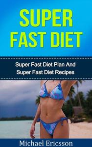 Super Fast Diet: The Ultimate Super Fast Diet Guide