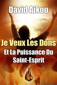 Je Veux Les Dons Et La Puissance Du Saint-Esprit