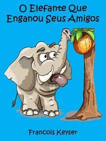 O Elefante Que Enganou Seus Amigos