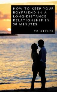 How to Keep Your Boyfriend in a Long‐Distance Relationship in 30 Minutes