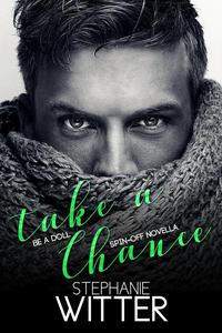 Take A Chance (Be A Doll Spin-Off Novella)